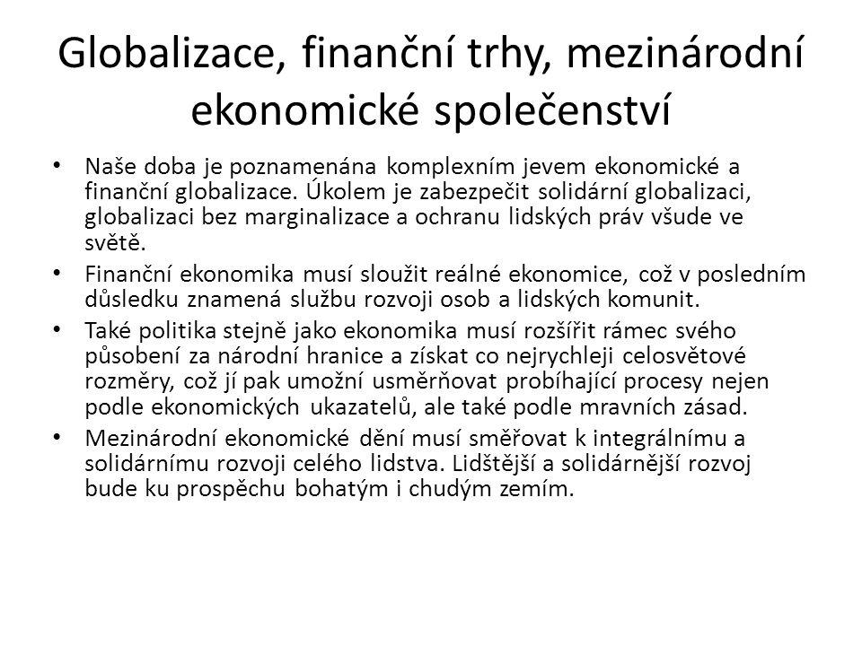 Globalizace, finanční trhy, mezinárodní ekonomické společenství Naše doba je poznamenána komplexním jevem ekonomické a finanční globalizace.
