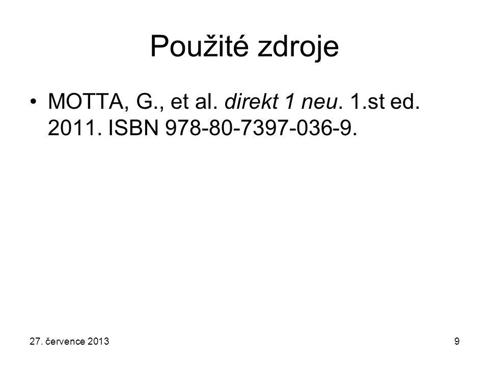 27. července 20139 Použité zdroje MOTTA, G., et al. direkt 1 neu. 1.st ed. 2011. ISBN 978-80-7397-036-9.