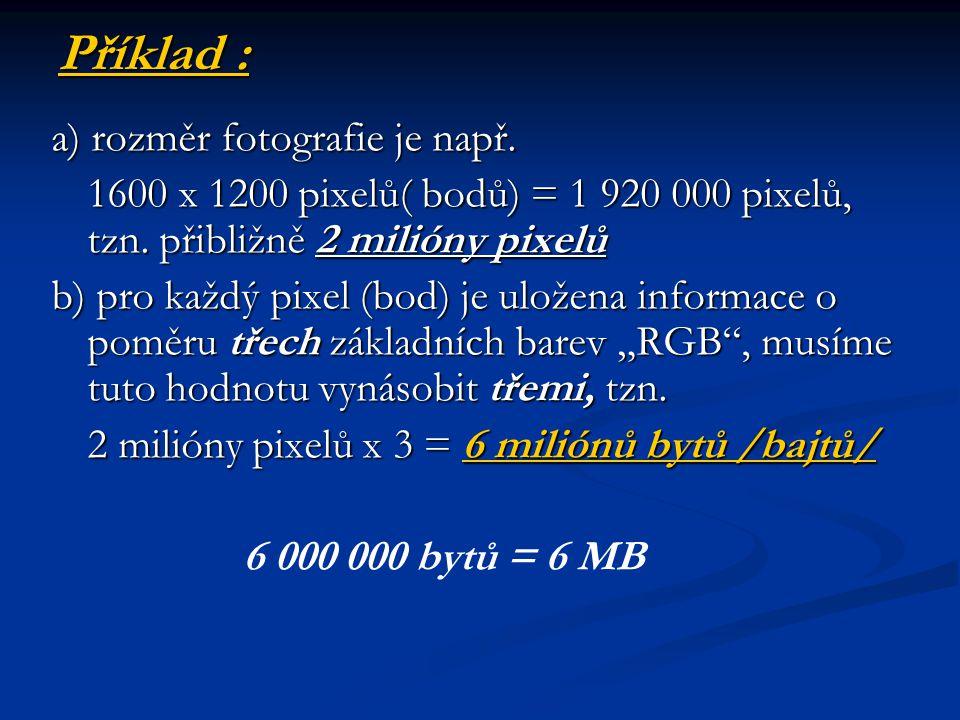 Příklad : a) rozměr fotografie je např. 1600 x 1200 pixelů( bodů) = 1 920 000 pixelů, tzn.
