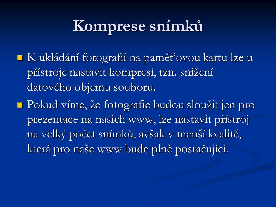 Komprese snímků K ukládání fotografií na paměťovou kartu lze u přístroje nastavit kompresi, tzn.