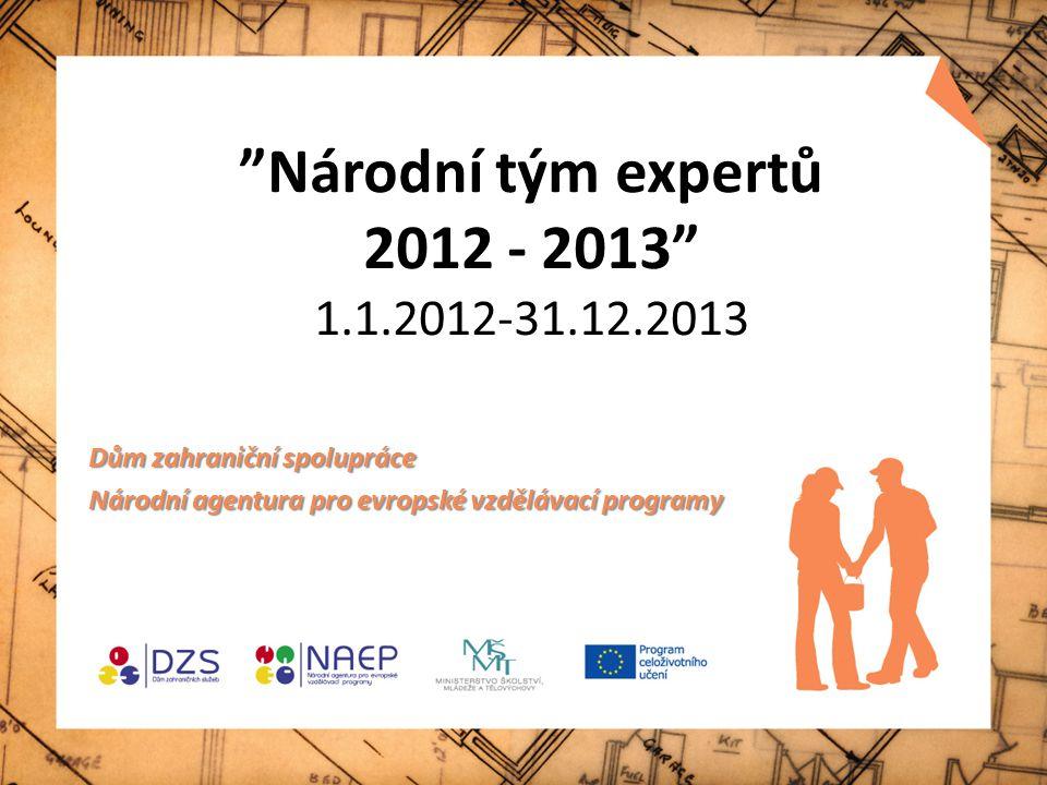 Národní tým expertů 2012 - 2013 1.1.2012-31.12.2013 Dům zahraniční spolupráce Národní agentura pro evropské vzdělávací programy