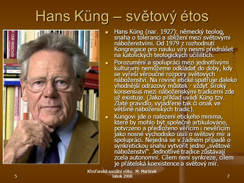 5 Křesťanská sociální etika.M. Martinek Jabok 20087 Hans Küng – světový étos Hans Küng (nar.