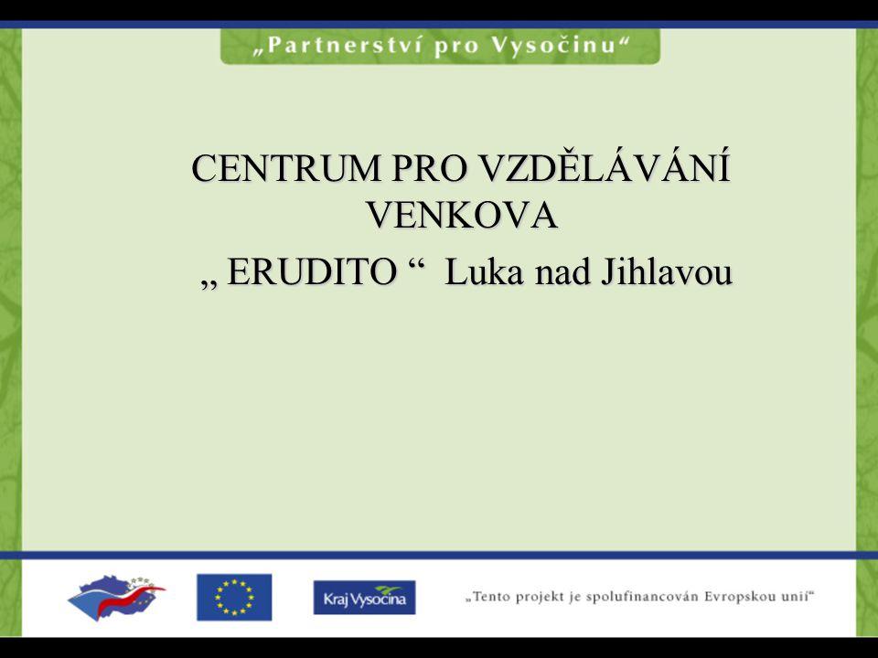 """CENTRUM PRO VZDĚLÁVÁNÍ VENKOVA """" ERUDITO Luka nad Jihlavou """" ERUDITO Luka nad Jihlavou"""