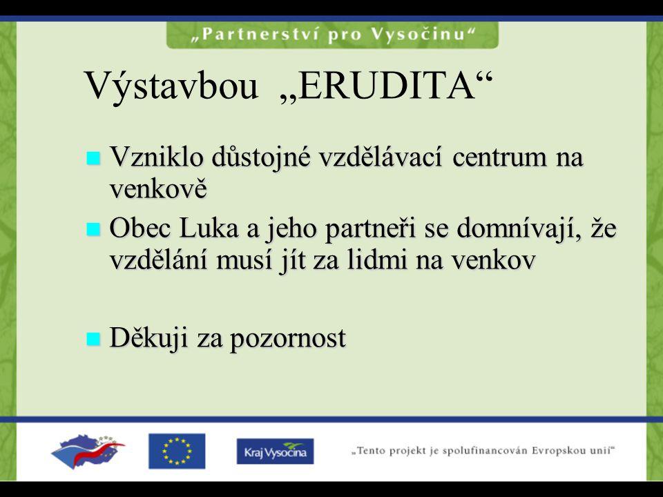 """Výstavbou """"ERUDITA Vzniklo důstojné vzdělávací centrum na venkově Vzniklo důstojné vzdělávací centrum na venkově Obec Luka a jeho partneři se domnívají, že vzdělání musí jít za lidmi na venkov Obec Luka a jeho partneři se domnívají, že vzdělání musí jít za lidmi na venkov Děkuji za pozornost Děkuji za pozornost"""