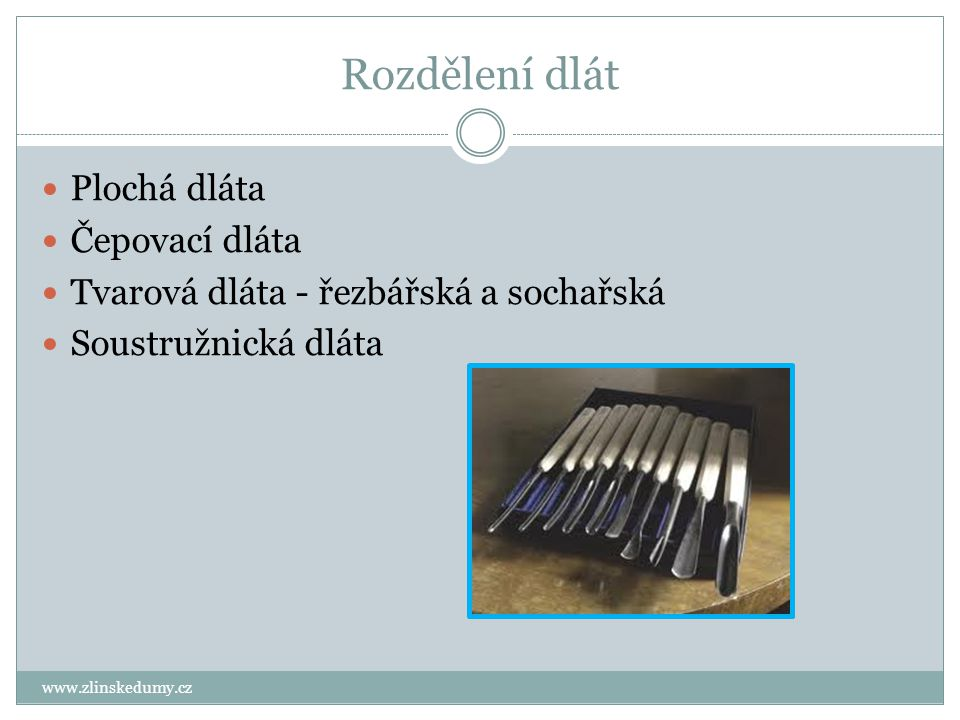 Rozdělení dlát www.zlinskedumy.cz Plochá dláta Čepovací dláta Tvarová dláta - řezbářská a sochařská Soustružnická dláta