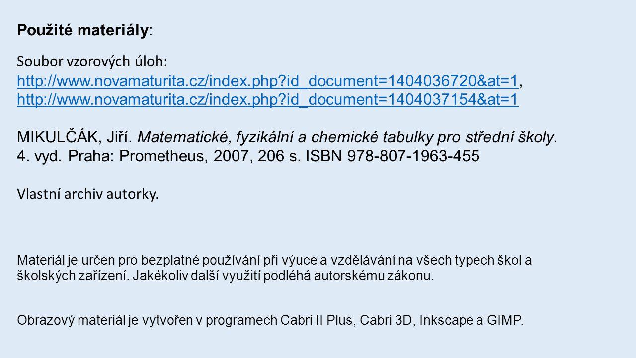 Použité materiály: MIKULČÁK, Jiří. Matematické, fyzikální a chemické tabulky pro střední školy. 4. vyd. Praha: Prometheus, 2007, 206 s. ISBN 978-807-1