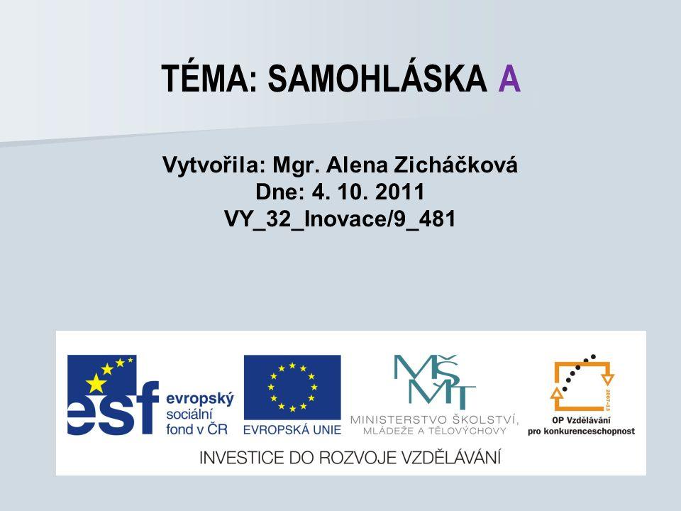 TÉMA: SAMOHLÁSKA A Vytvořila: Mgr. Alena Zicháčková Dne: 4. 10. 2011 VY_32_Inovace/9_481