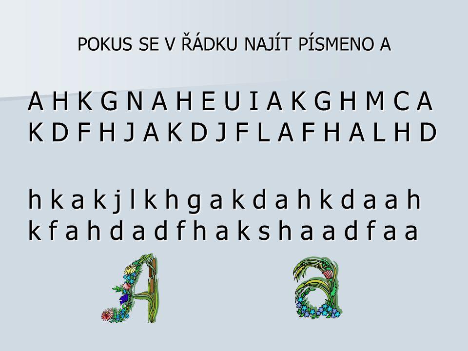 POKUS SE V ŘÁDKU NAJÍT PÍSMENO A A H K G N A H E U I A K G H M C A K D F H J A K D J F L A F H A L H D h k a k j l k h g a k d a h k d a a h k f a h d a d f h a k s h a a d f a a