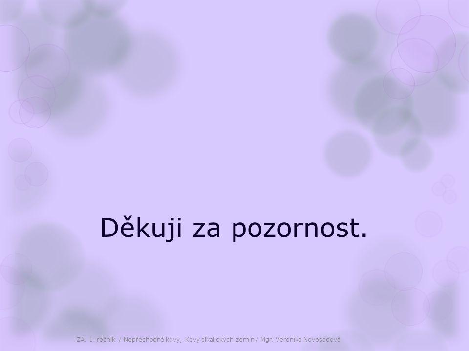 Děkuji za pozornost. ZA, 1. ročník / Nepřechodné kovy, Kovy alkalických zemin / Mgr. Veronika Novosadová