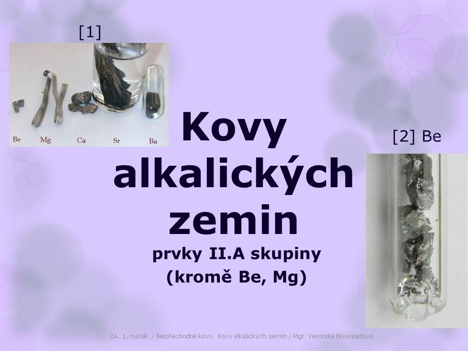 Kovy alkalických zemin prvky II.A skupiny (kromě Be, Mg) ZA, 1. ročník / Nepřechodné kovy, Kovy alkalických zemin / Mgr. Veronika Novosadová [1] [2] B