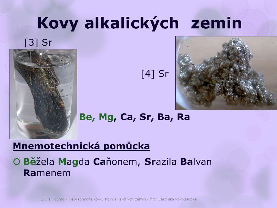 Kovy alkalických zemin Be, Mg, Ca, Sr, Ba, Ra Mnemotechnická pomůcka  Běžela Magda Caňonem, Srazila Balvan Ramenem ZA, 1. ročník / Nepřechodné kovy,
