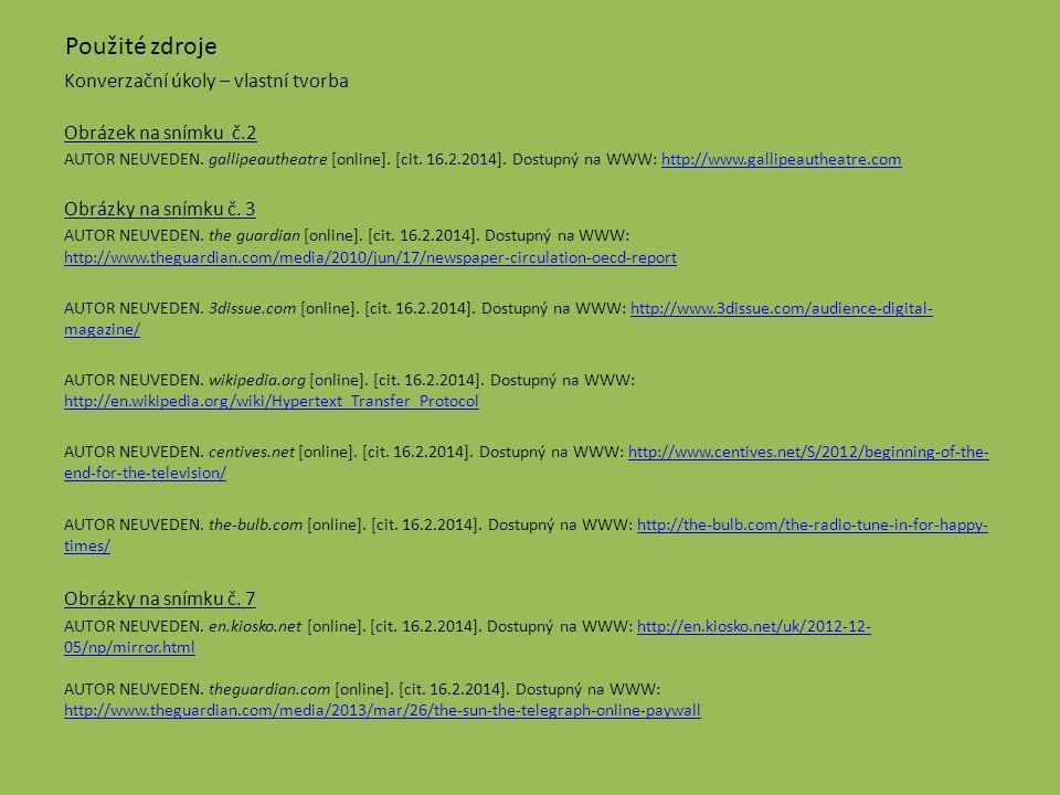 Použité zdroje Konverzační úkoly – vlastní tvorba Obrázek na snímku č.2 AUTOR NEUVEDEN. gallipeautheatre [online]. [cit. 16.2.2014]. Dostupný na WWW: