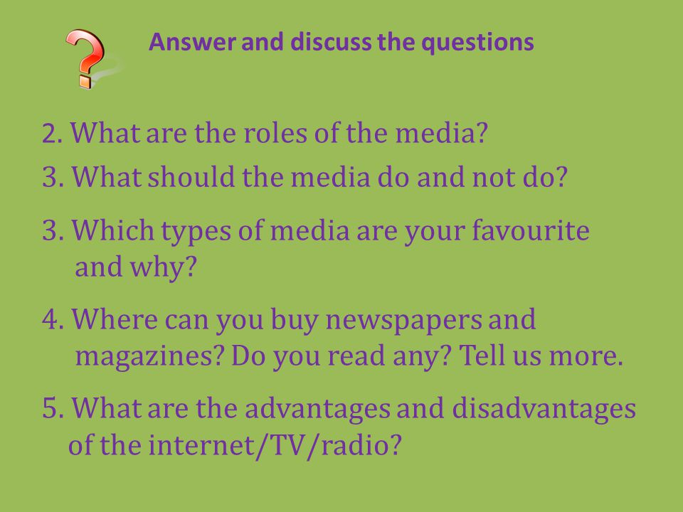 Answer and discuss the questions 2. What are the roles of the media? 3. What should the media do and not do? 3. Which types of media are your favourit