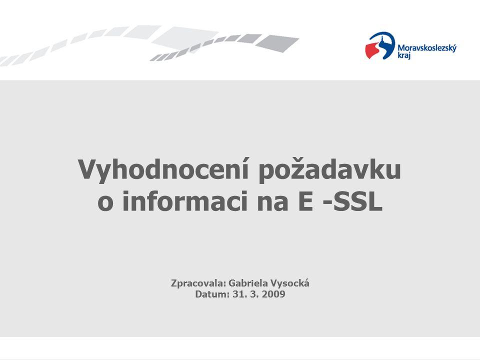 Vyhodnocení požadavku o informaci na E -SSL Zpracovala: Gabriela Vysocká Datum: 31. 3. 2009