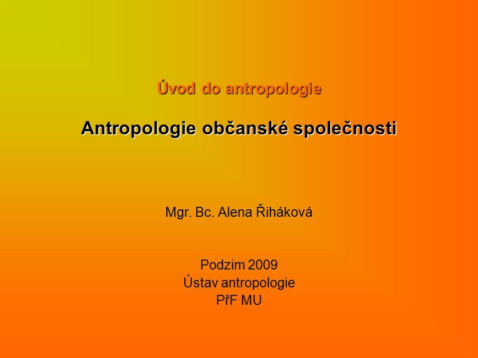 Úvod do antropologie Antropologie občanské společnosti Mgr.