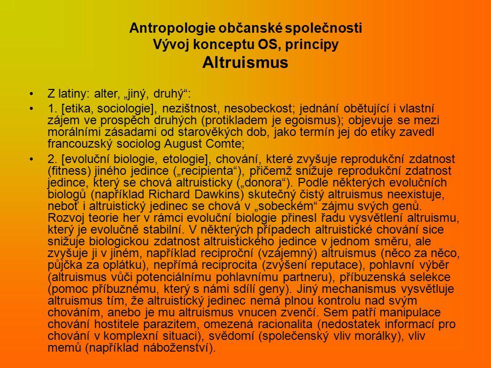 """Antropologie občanské společnosti Vývoj konceptu OS, principy Altruismus Z latiny: alter, """"jiný, druhý : 1."""