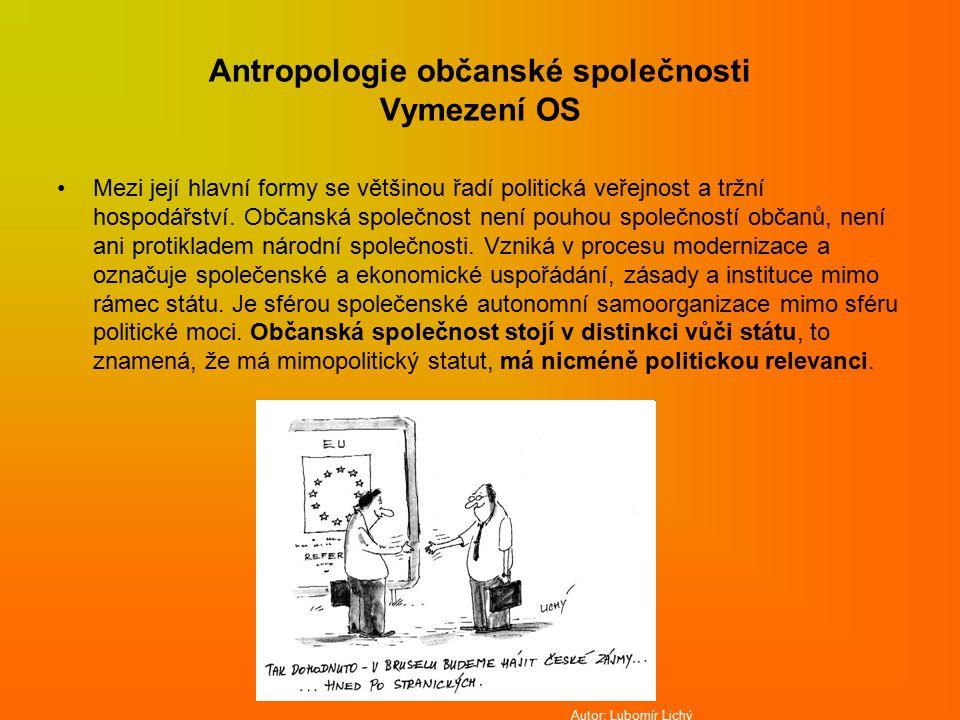 Antropologie občanské společnosti Vymezení OS Mezi její hlavní formy se většinou řadí politická veřejnost a tržní hospodářství.