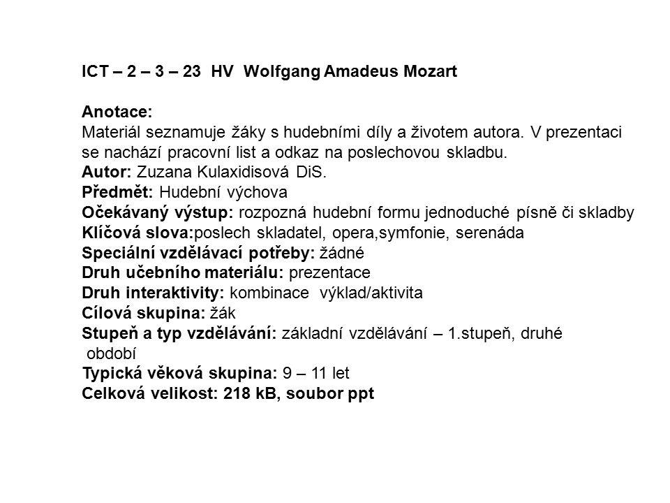 ICT – 2 – 3 – 23 HV Wolfgang Amadeus Mozart Anotace: Materiál seznamuje žáky s hudebními díly a životem autora. V prezentaci se nachází pracovní list