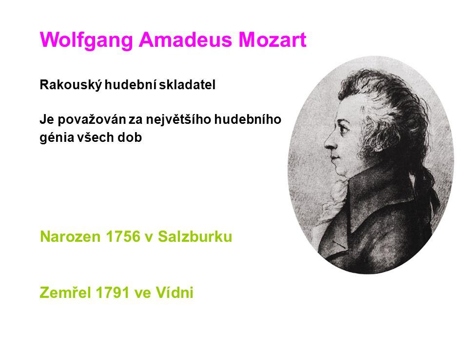 Wolfgang Amadeus Mozart Rakouský hudební skladatel Je považován za největšího hudebního génia všech dob Narozen 1756 v Salzburku Zemřel 1791 ve Vídni