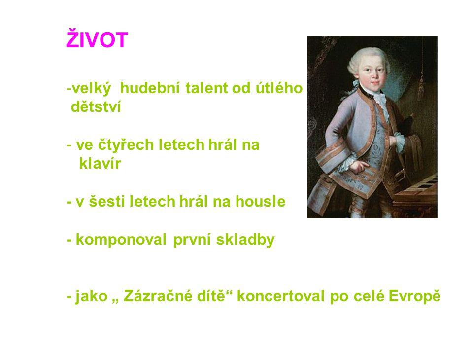 """ŽIVOT -velký hudební talent od útlého dětství - ve čtyřech letech hrál na klavír - v šesti letech hrál na housle - komponoval první skladby - jako """" Z"""
