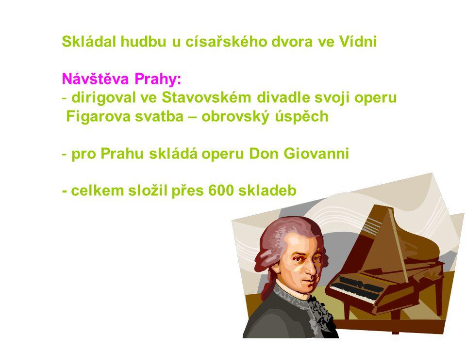 Skládal hudbu u císařského dvora ve Vídni Návštěva Prahy: - dirigoval ve Stavovském divadle svoji operu Figarova svatba – obrovský úspěch - pro Prahu