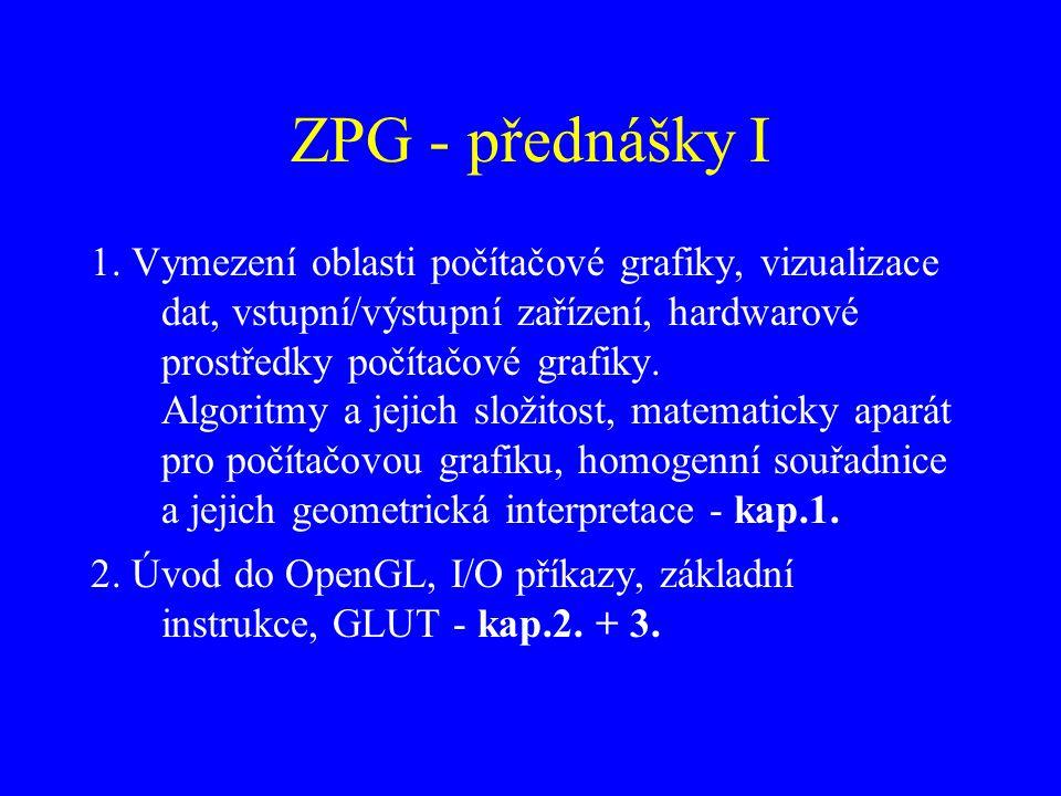 ZPG - přednášky I 1. Vymezení oblasti počítačové grafiky, vizualizace dat, vstupní/výstupní zařízení, hardwarové prostředky počítačové grafiky. Algori