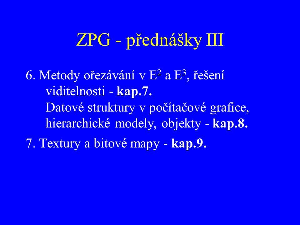 ZPG - přednášky III 6. Metody ořezávání v E 2 a E 3, řešení viditelnosti - kap.7. Datové struktury v počítačové grafice, hierarchické modely, objekty
