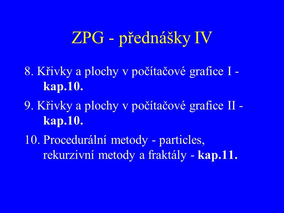ZPG - přednášky IV 8. Křivky a plochy v počítačové grafice I - kap.10. 9. Křivky a plochy v počítačové grafice II - kap.10. 10. Procedurální metody -