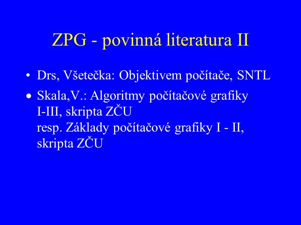 ZPG - povinná literatura II Drs, Všetečka: Objektivem počítače, SNTL  Skala,V.: Algoritmy počítačové grafiky I-III, skripta ZČU resp. Základy počítač