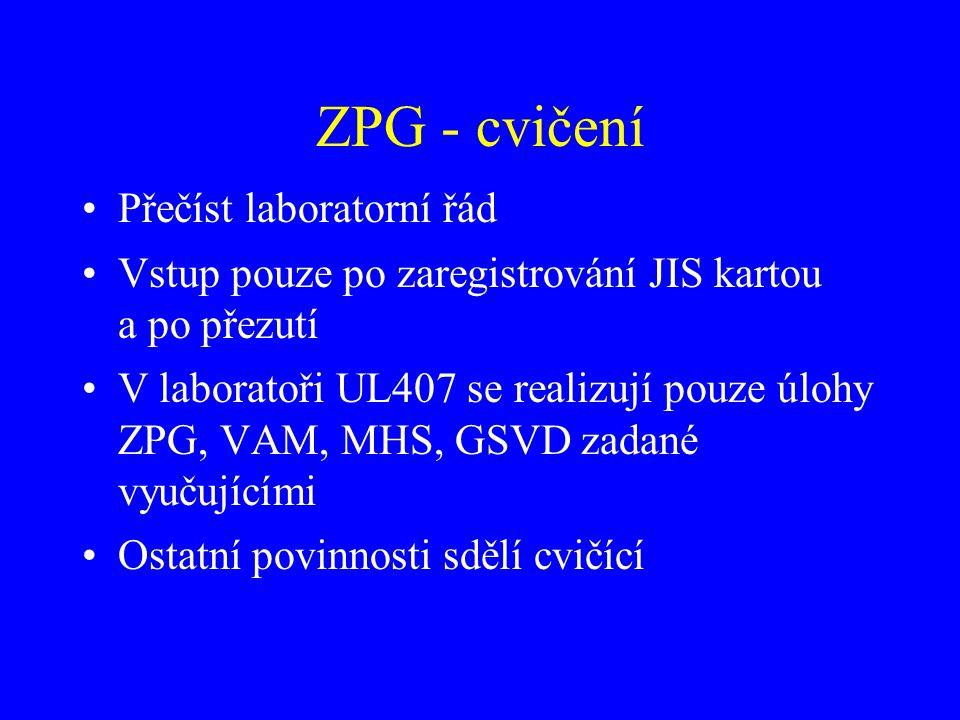 ZPG - cvičení Přečíst laboratorní řád Vstup pouze po zaregistrování JIS kartou a po přezutí V laboratoři UL407 se realizují pouze úlohy ZPG, VAM, MHS,