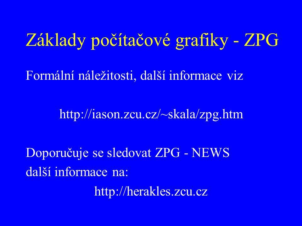 Základy počítačové grafiky - ZPG Formální náležitosti, další informace viz http://iason.zcu.cz/~skala/zpg.htm Doporučuje se sledovat ZPG - NEWS další