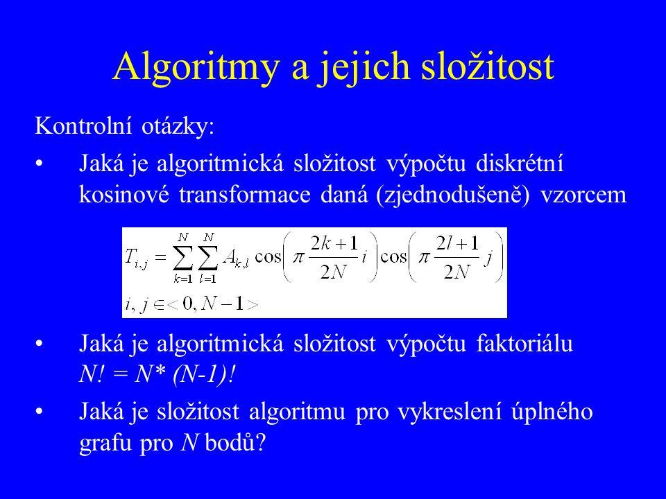 Algoritmy a jejich složitost Kontrolní otázky: Jaká je algoritmická složitost výpočtu diskrétní kosinové transformace daná (zjednodušeně) vzorcem Jaká