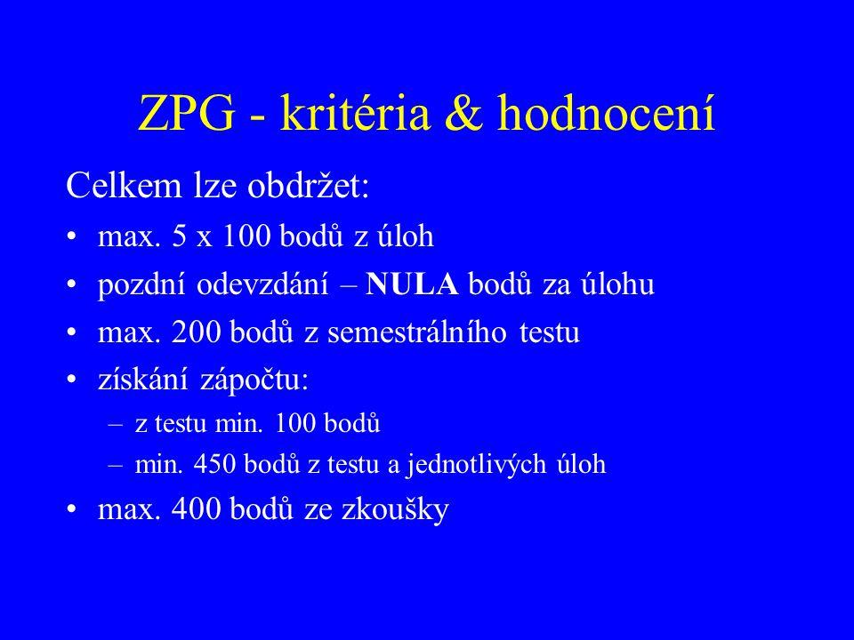 ZPG - kritéria & hodnocení Celkem lze obdržet: max. 5 x 100 bodů z úloh pozdní odevzdání – NULA bodů za úlohu max. 200 bodů z semestrálního testu získ