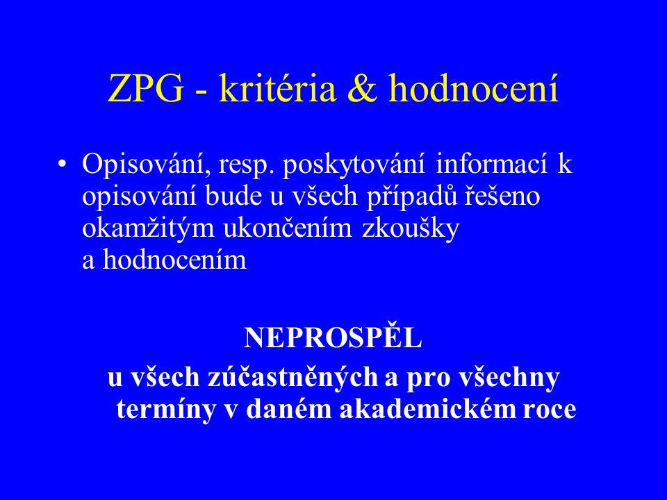 ZPG - kritéria & hodnocení Opisování, resp. poskytování informací k opisování bude u všech případů řešeno okamžitým ukončením zkoušky a hodnocením NEP