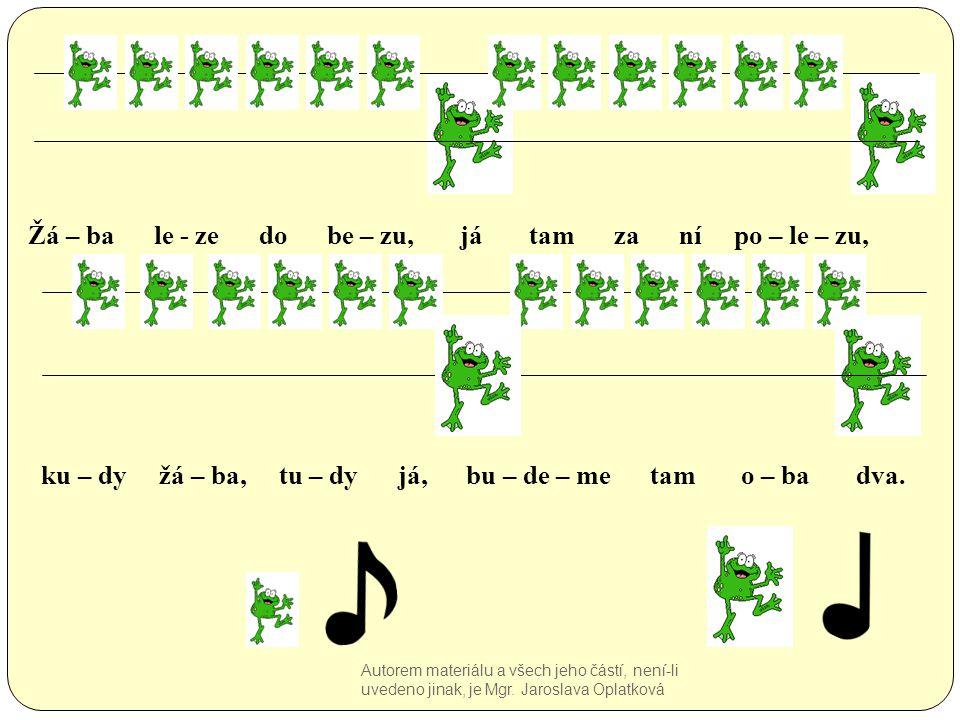 Žá – ba le - ze do be – zu, já tam za ní po – le – zu, ku – dy žá – ba, tu – dy já, bu – de – me tam o – ba dva.