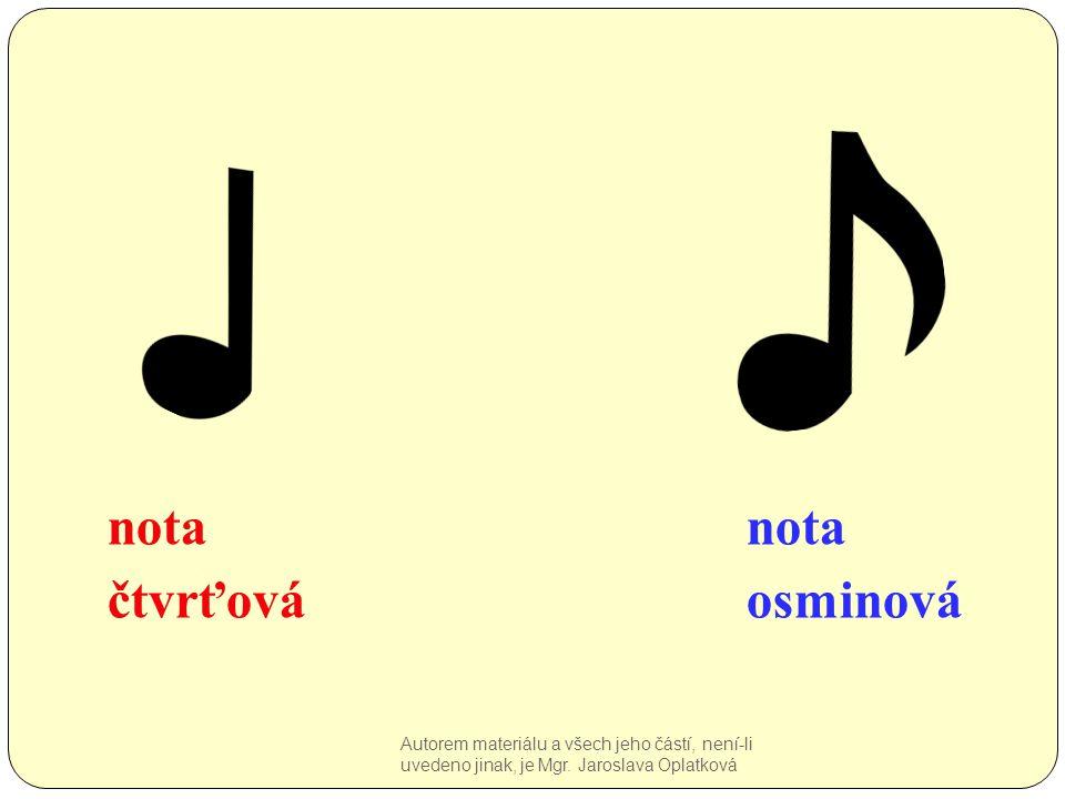 nota čtvrťováosminová Autorem materiálu a všech jeho částí, není-li uvedeno jinak, je Mgr. Jaroslava Oplatková