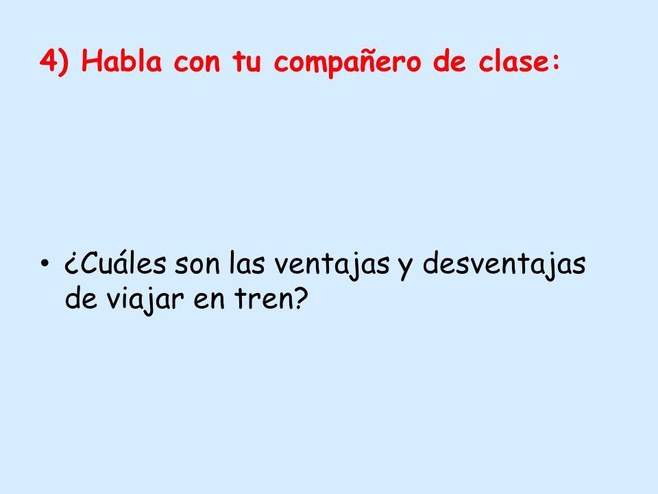4) Habla con tu compañero de clase: ¿Cuáles son las ventajas y desventajas de viajar en tren?