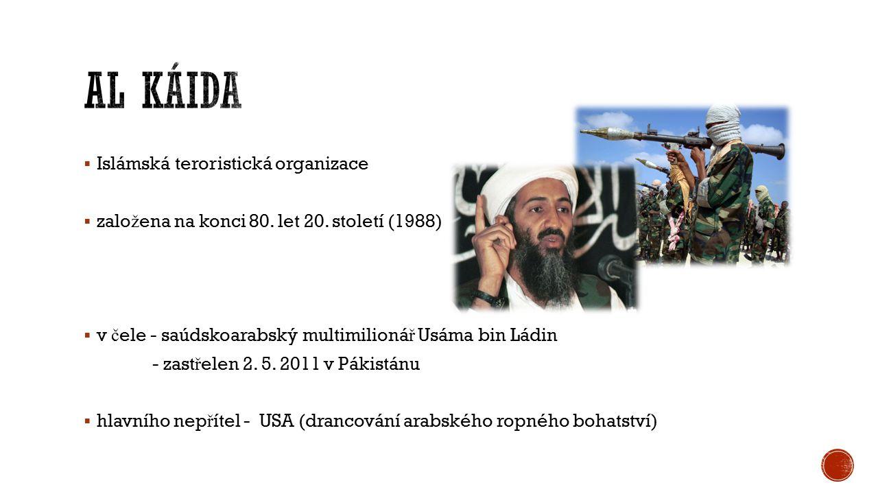  Islámská teroristická organizace  zalo ž ena na konci 80. let 20. století (1988)  v č ele - saúdskoarabský multimilioná ř Usáma bin Ládin - zast ř