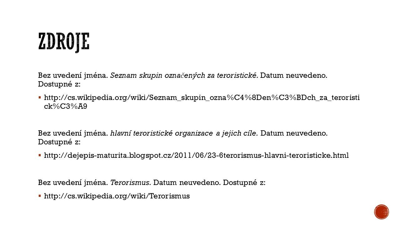 Bez uvedení jména. Seznam skupin ozna č ených za teroristické. Datum neuvedeno. Dostupné z:  http://cs.wikipedia.org/wiki/Seznam_skupin_ozna%C4%8Den%