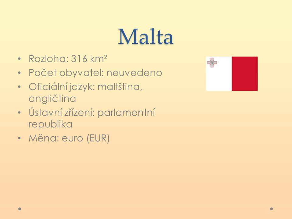 Malta Rozloha: 316 km² Počet obyvatel: neuvedeno Oficiální jazyk: maltština, angličtina Ústavní zřízení: parlamentní republika Měna: euro (EUR)