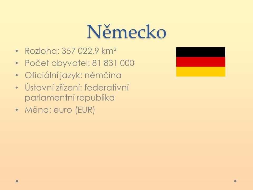 Německo Rozloha: 357 022,9 km² Počet obyvatel: 81 831 000 Oficiální jazyk: němčina Ústavní zřízení: federativní parlamentní republika Měna: euro (EUR)