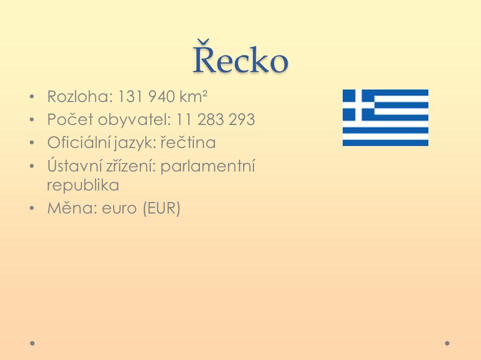 Řecko Rozloha: 131 940 km² Počet obyvatel: 11 283 293 Oficiální jazyk: řečtina Ústavní zřízení: parlamentní republika Měna: euro (EUR)