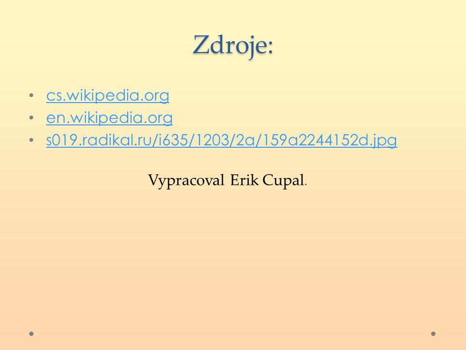 Zdroje: cs.wikipedia.org en.wikipedia.org s019.radikal.ru/i635/1203/2a/159a2244152d.jpg Vypracoval Erik Cupal.