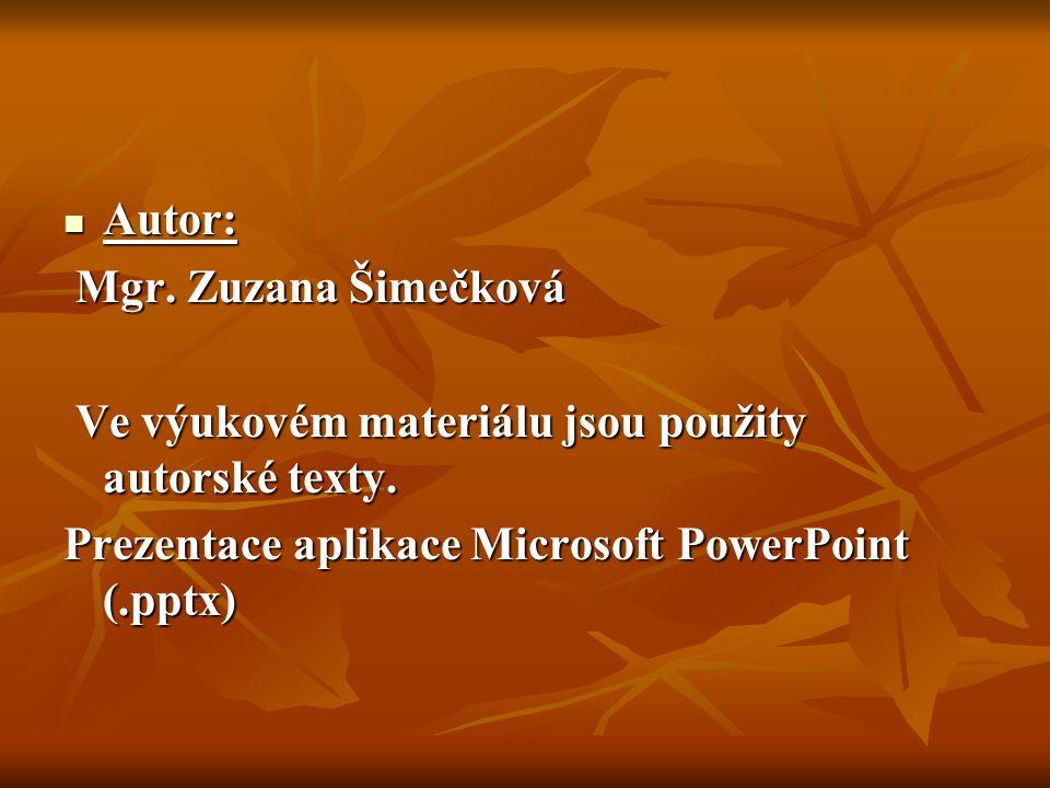 Autor: Autor: Mgr. Zuzana Šimečková Mgr. Zuzana Šimečková Ve výukovém materiálu jsou použity autorské texty. Ve výukovém materiálu jsou použity autors