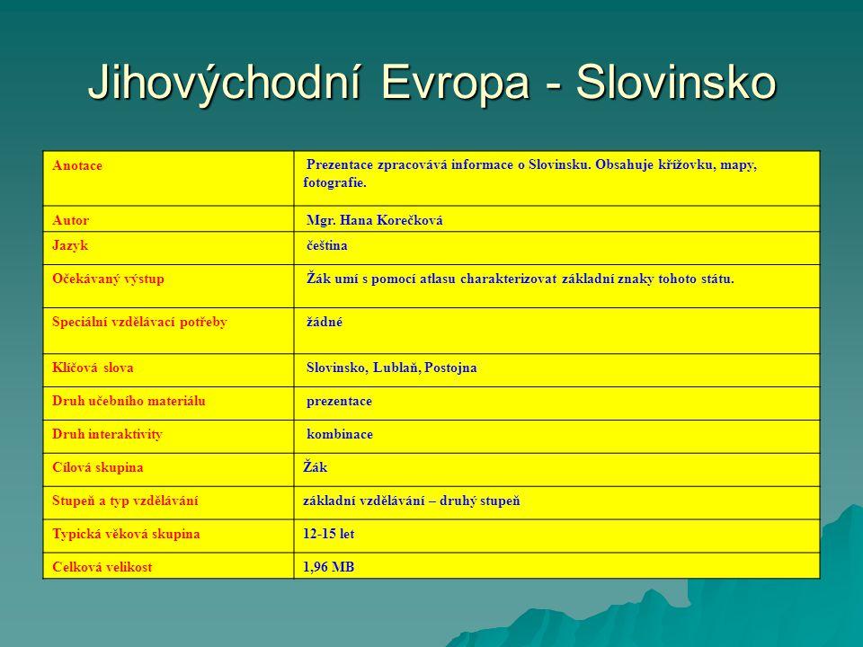 Jihovýchodní Evropa - Slovinsko Anotace Prezentace zpracovává informace o Slovinsku.