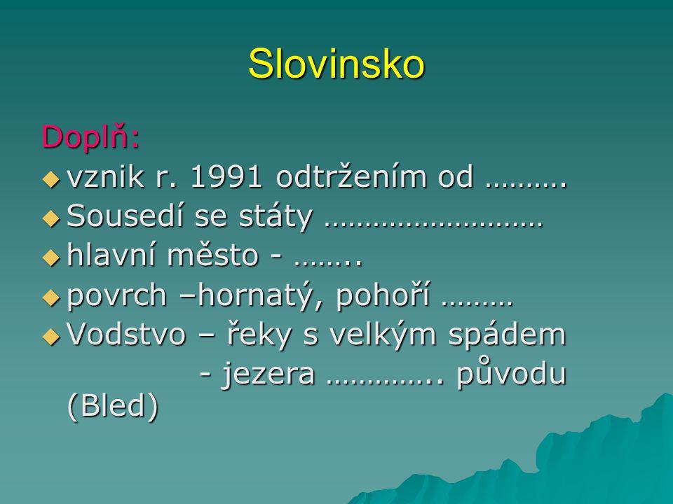 Slovinsko Doplň:  vznik r.1991 odtržením od ……….
