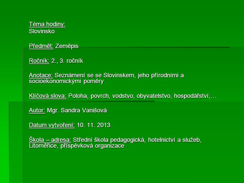 Téma hodiny: Slovinsko Předmět: Zeměpis Ročník: 2., 3. ročník Anotace: Seznámení se se Slovinskem, jeho přírodními a socioekonomickými poměry Klíčová