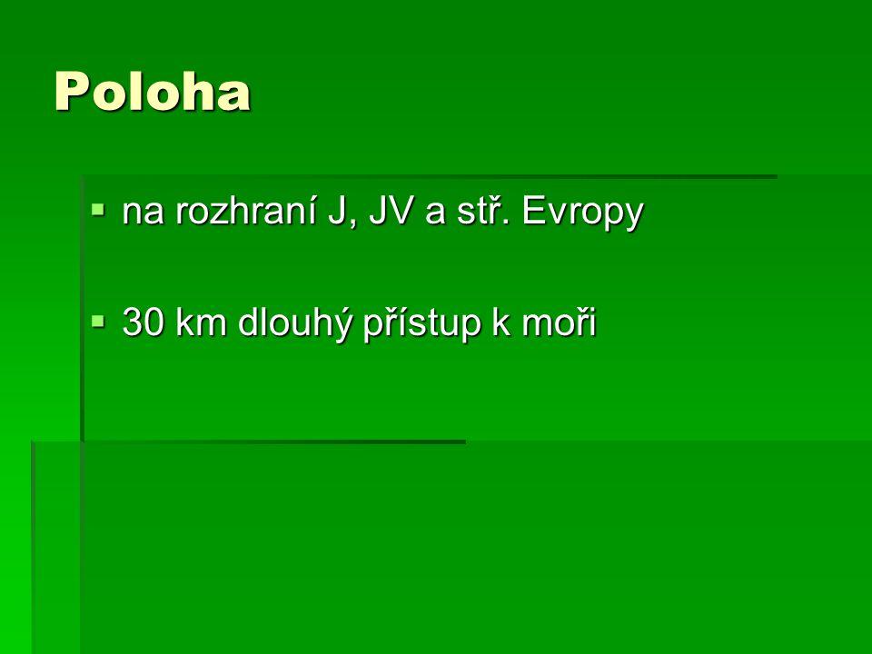 Poloha  na rozhraní J, JV a stř. Evropy  30 km dlouhý přístup k moři