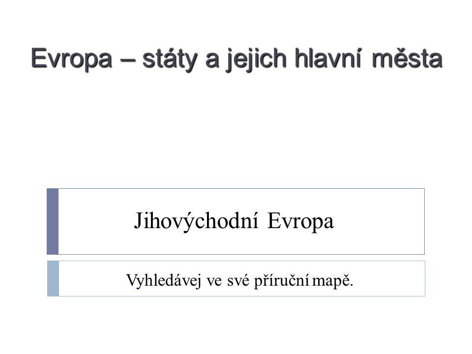 Identifikátor materiálu: Přírodní vědy - 1/30 Anotace Státy Evropy a jejich hlavní města – žák vyhledá státy jihovýchodní Evropy a jejich hlavní města, vyhledá o nich informace Autor Mgr.