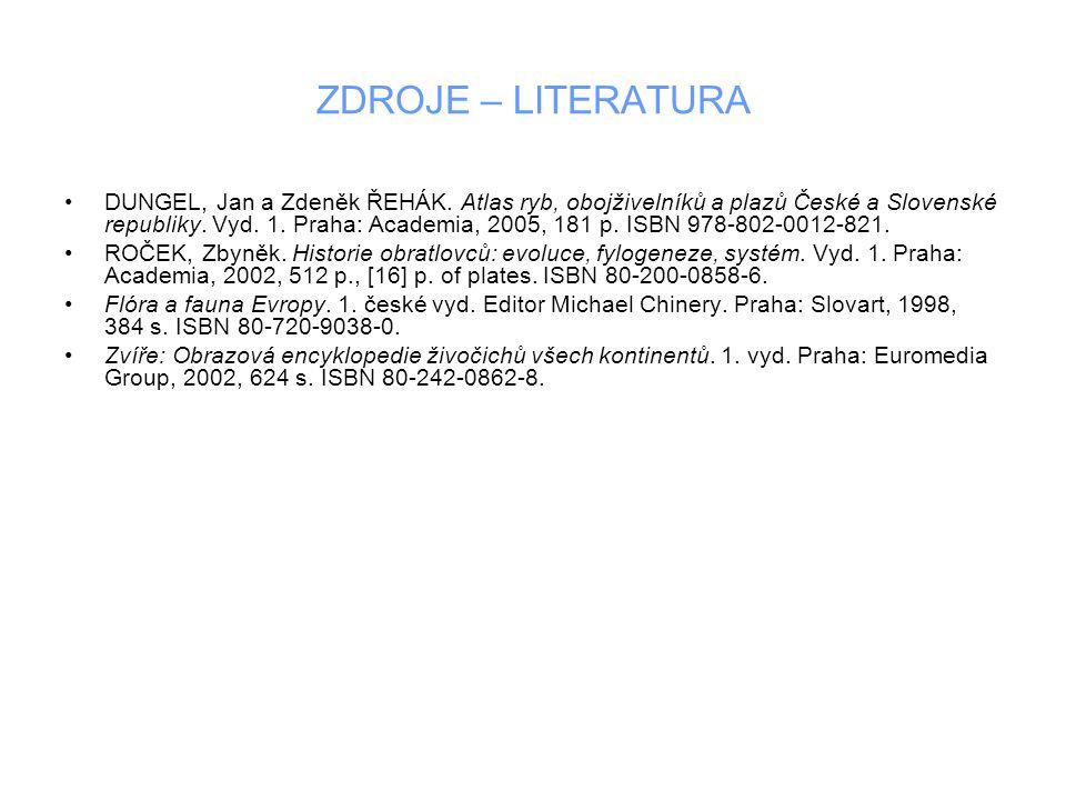 ZDROJE – LITERATURA DUNGEL, Jan a Zdeněk ŘEHÁK. Atlas ryb, obojživelníků a plazů České a Slovenské republiky. Vyd. 1. Praha: Academia, 2005, 181 p. I